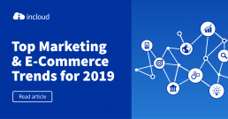 Top Marketing & E-Commerce Trends for 2019