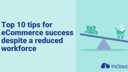 Top 10 tips for eCommerce success despite a reduced workforce